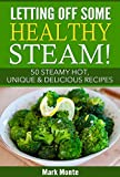 img - for Letting Off Some Healthy Steam!: 50 Steamy Hot, Unique & Delicious Recipes book / textbook / text book