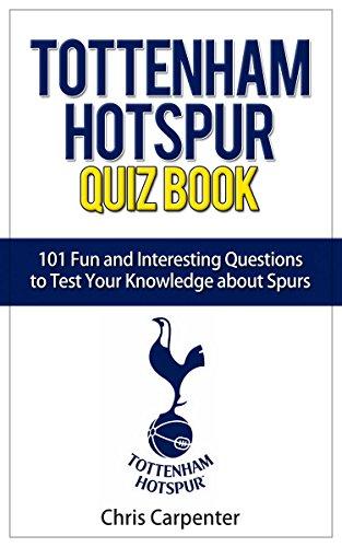 Tottenham Hotspur Quiz Book: 101 Questions About Spurs; 2017/18 Edition Tottenham Short