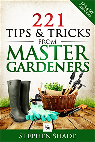 221 Tips U0026 Tricks From Master Gardners: Gardening Tips U0026 Tricks On How To  Plant A Garden, Starting Seeds Indoors, Organic Pest Control, Expert  Gardening .