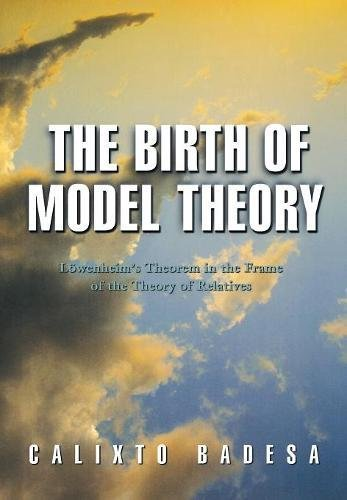 The Birth of Model Theory: Löwenheim's Theorem in the Frame of the Theory of Relatives pdf