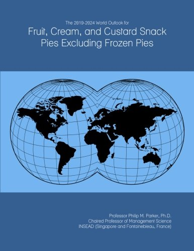 The 2019-2024 World Outlook for Fruit, Cream, and Custard Snack Pies Excluding Frozen Pies