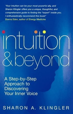 Intuition And Beyond: A Step-by-Step Approach to Discovering the Voice of Your Spirit: A Step-by-step Approach to Discovering Your Inner Voice by Klinger, Sharon (2002) Paperback pdf
