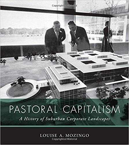 Pastoral Capitalism: A History of Suburban Corporate Landscapes (Urban and Industrial Environments) by Louise A. Mozingo (2014-02-14)