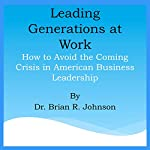Leading Generations at Work: How to Avoid the Coming Crisis in American Business Leadership | Brian Johnson