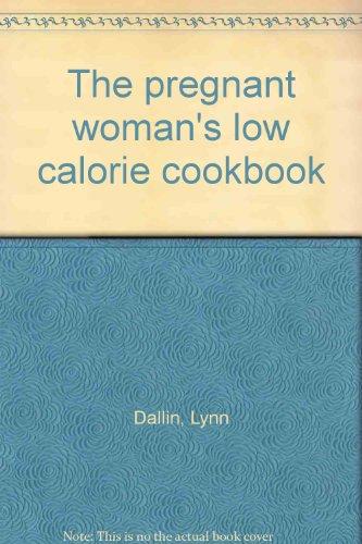 The pregnant woman's low calorie cookbook