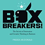 BoxBreakers!: The Secrets of Innovation and Creative Thinking in Business | Fredda McDonald