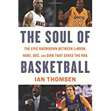 The Soul of Basketball: The Epic Showdown Between LeBron, Kobe, Doc, and Dirk That Saved the NBA