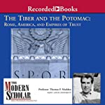 The Modern Scholar: The Tiber and the Potomac: Rome, America, and Empires of Trust | Thomas F. Madden