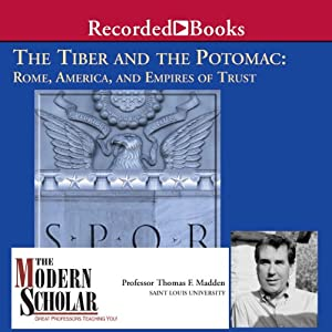 The Modern Scholar: The Tiber and the Potomac: Rome, America, and Empires of Trust Lecture