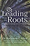 img - for Leading from the Roots: Nature-Inspired Leadership Lessons for Today s World book / textbook / text book