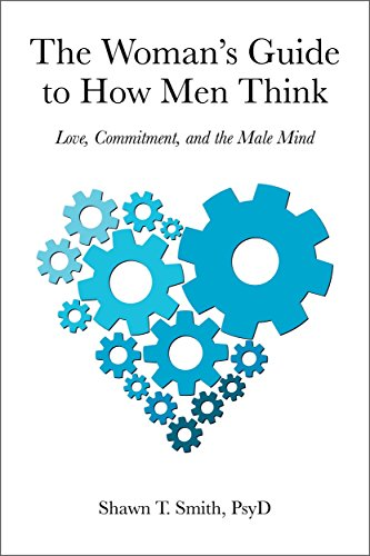 Download for free The Woman's Guide to How Men Think: Love, Commitment, and the Male Mind