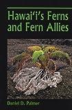 Hawai'i's Ferns and Fern Allies, Daniel D. Palmer, 0824833473