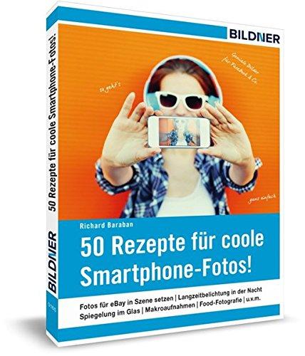 50 Rezepte für coole Smartphone-Fotos!: Geniale Bilder für Facebook, Instagram & Co