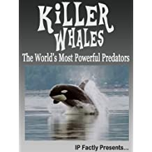 Killer Whales! The World's Most Powerful Predators! Incredible Facts, Photos and Video Links to Orca Whales. (Amazing Animals Series Book 4)