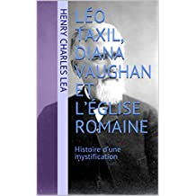 Léo Taxil, Diana Vaughan et l'Église romaine: Histoire d'une mystification (French Edition)