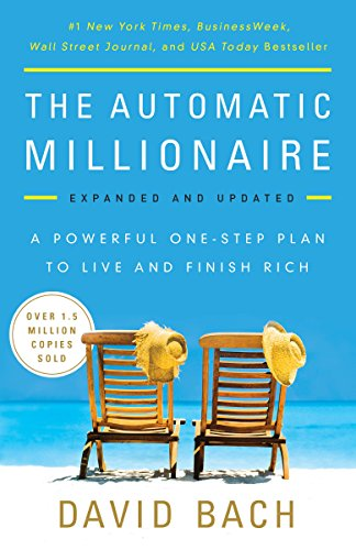 The Automatic Millionaire, Expanded and Updated: A Powerful One-Step Plan to Live and Finish Rich by [Bach, David]
