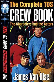 THE COMPLETE TOS CREW BOOK: Characters, Stars, Interviews (The Unauthorized Guide to Trek) by [Van Hise, James]
