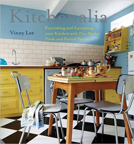 Book Kitchenalia: Furnishing and Equipping Your Kitchen with Flea-Market Finds and Period Pieces