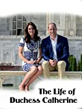 The Life of Duchess Catherine