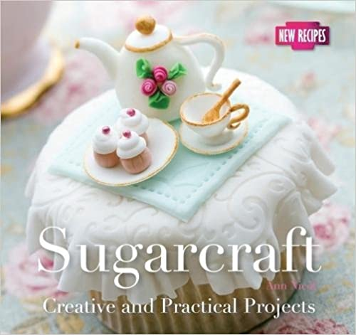 Sugarcraft: Creative and Practical Projects (Quick and Easy, Proven Recipes)