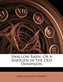 Swallow Barn, or a Sojourn in the Old Dominion, John Pendleton Kennedy, 114228588X