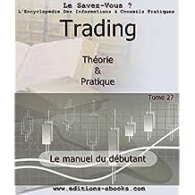 Trading, théorie et pratique: Le manuel du débutant (Encyclopédie Le Savez-Vous? t. 27) (French Edition)