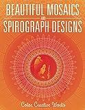 Beautiful Mosaics and Spirograph Designs (Spirograph Designs and Art Book Series)