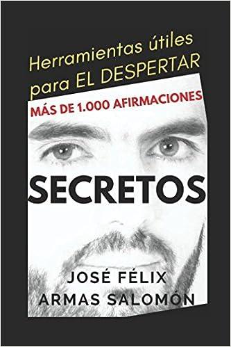 Secretos: Herramientas útiles para el despertar (Spanish Edition): José Félix Armas Salomón: 9781520881393: Amazon.com: Books