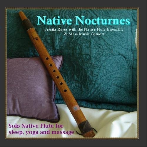 NATIVE NOCTURNES - Native Flute Music for Sleep, Yoga & Massage by Jessita Reyes, Native Flue Ensemble (2009-10-21)