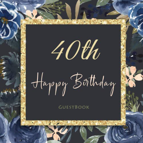 40th Happy Birthday GUESTBOOK: 40 Years Celebration Message Logbook, Keepsake Memory Book for B-Day Party Family Friends & Guests To Write In and Sign ... - Luxury Floral Watercolor Gifts for Women