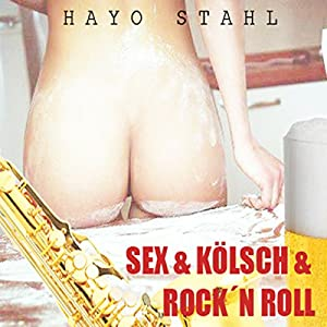 Sex & Kölsch & Rock'n Roll Hörbuch