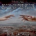 Blood on the Floor | R. R. Haywood