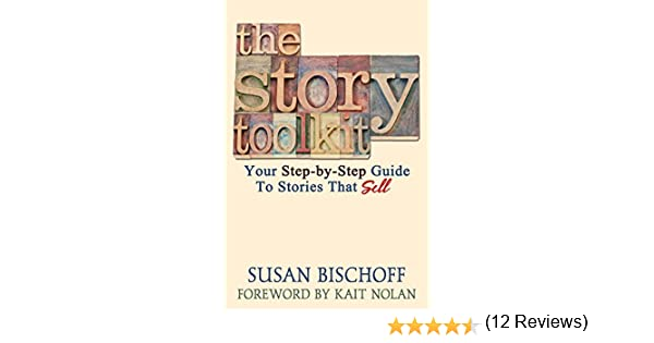 The Story Toolkit: Your Step-by-Step Guide To Stories That Sell ...