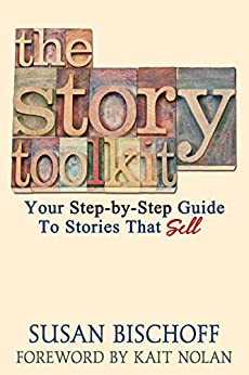 The Story Toolkit: Your Step-by-Step Guide To Stories That Sell by [Bischoff, Susan]