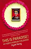 Front cover for the book This is Paradise!: My North Korean Childhood by Hyok Kang