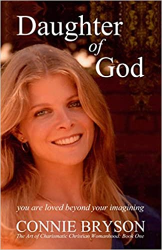 Daughter of God: You Are Loved Beyond Your Imagining (The Art of Charismatic Christian Womanhood Book 1)