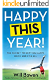 Happy This Year!: The Secret to Getting Happy Once and for All
