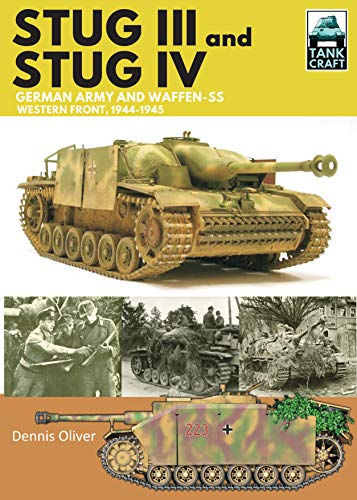 Stug III and IV: German Army, Waffen-SS and Luftwaffe, Western Front, 1944-1945 (Tankcraft) por Dennis Oliver