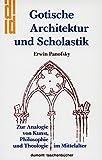 Gotische Architektur und Scholastik. Zur Analogie von Kunst, Philosophie und Theologie im Mittelalter