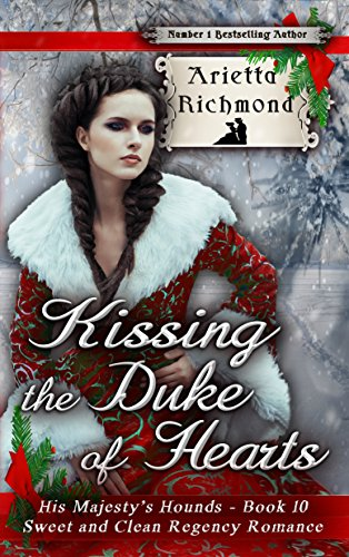 Kissing the Duke of Hearts: Sweet and Clean Regency Romance (His Majesty's Hounds Book 10) by [Richmond, Arietta]
