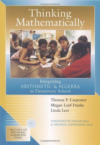 By Thomas P. Carpenter - Thinking Mathematically: Integrating Arithmetic & Algebra in Elementary School (12/16/02)