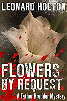 Flowers By Request (The Father Bredder Mysteries Book 5) by [Holton, Leonard]