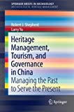 img - for Heritage Management, Tourism, and Governance in China: Managing the Past to Serve the Present (SpringerBriefs in Archaeology) book / textbook / text book