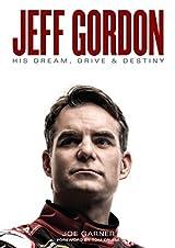 Jeff Gordon: His Dream, Drive & Destiny