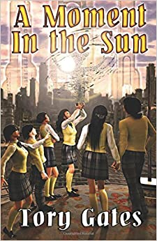 A Moment in the Sun by Tory Gates (2016-02-26)