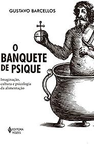 Banquete de psique: Imaginação, cultura e psicologia da alimentação