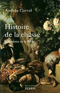 Histoire de la chasse : L'Homme et la Bête par Andrée Corvol