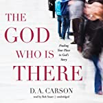 The God Who Is There: Finding Your Place in God's Story | D. A. Carson