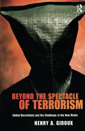 Beyond the Spectacle of Terrorism: Global Uncertainty and the Challenge of the New Media (The Radical Imagination)