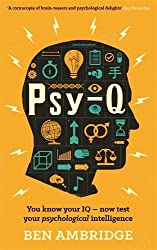 Psy-Q: You know your IQ - now test your psychological intelligence by Ben Ambridge (2014-07-31)